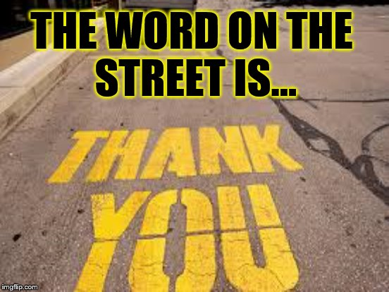 THE WORD ON THE STREET IS... | made w/ Imgflip meme maker