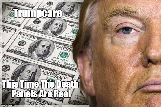Trumpcare This Time The Death Panels Are Real | made w/ Imgflip meme maker