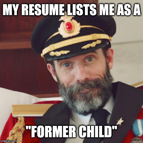 "Captain Obvious | MY RESUME LISTS ME AS A ""FORMER CHILD"" 