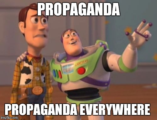 Can somebody do something about this?  | PROPAGANDA PROPAGANDA EVERYWHERE | image tagged in memes,x,x everywhere,x x everywhere | made w/ Imgflip meme maker