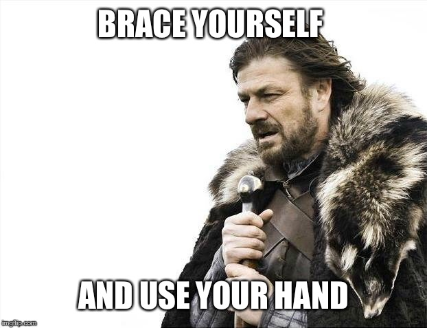 Brace Yourselves X is Coming Meme | BRACE YOURSELF AND USE YOUR HAND | image tagged in memes,brace yourselves x is coming | made w/ Imgflip meme maker