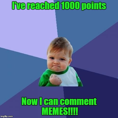Success Kid Meme | I've reached 1000 points Now I can comment MEMES!!!! | image tagged in memes,success kid | made w/ Imgflip meme maker