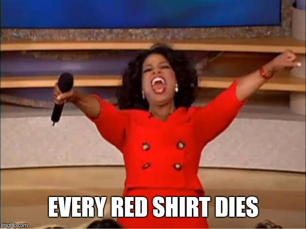 Oprah You Get A Meme | EVERY RED SHIRT DIES | image tagged in memes,oprah you get a | made w/ Imgflip meme maker