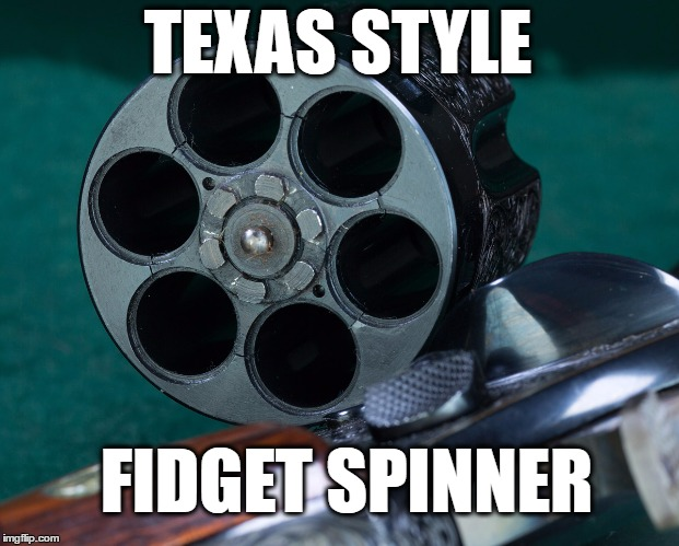 TEXAS STYLE FIDGET SPINNER | image tagged in fidget spinner | made w/ Imgflip meme maker