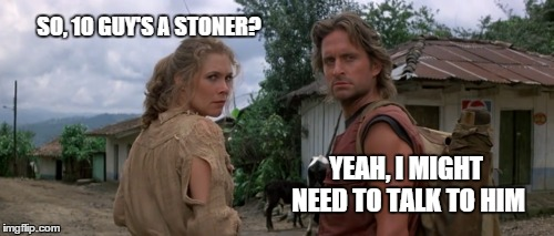 SO, 10 GUY'S A STONER? YEAH, I MIGHT NEED TO TALK TO HIM | made w/ Imgflip meme maker