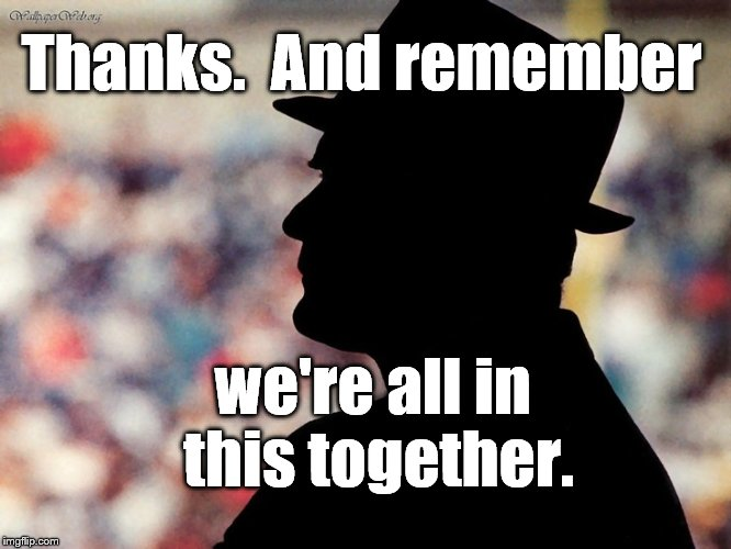 The Coach always taught the same lesson: Gratitude and Teamwork. | Thanks.  And remember we're all in this together. | image tagged in tom landry,coach,coaches coach | made w/ Imgflip meme maker