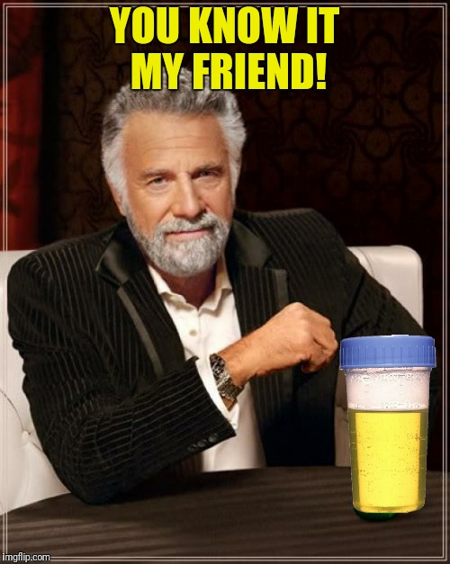 YOU KNOW IT MY FRIEND! | made w/ Imgflip meme maker