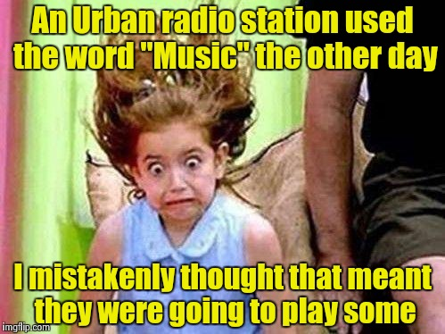 "That Otto Tune guy is on every song I hear lately | An Urban radio station used the word ""Music"" the other day I mistakenly thought that meant they were going to play some 