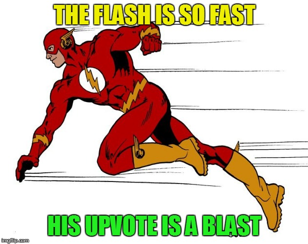 THE FLASH IS SO FAST HIS UPVOTE IS A BLAST | made w/ Imgflip meme maker