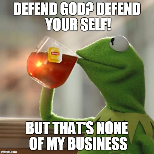 But Thats None Of My Business Meme | DEFEND GOD? DEFEND YOUR SELF! BUT THAT'S NONE OF MY BUSINESS | image tagged in memes,but thats none of my business,kermit the frog | made w/ Imgflip meme maker