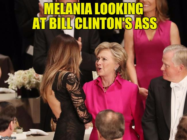 MELANIA LOOKING AT BILL CLINTON'S ASS | made w/ Imgflip meme maker