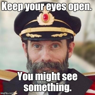 1jdo5i.jpg | Keep your eyes open. You might see something. | image tagged in 1jdo5ijpg | made w/ Imgflip meme maker