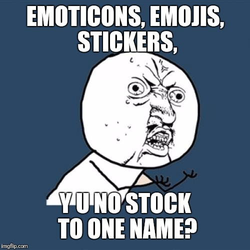 Y U No Meme | EMOTICONS, EMOJIS, STICKERS, Y U NO STOCK TO ONE NAME? | image tagged in memes,y u no | made w/ Imgflip meme maker