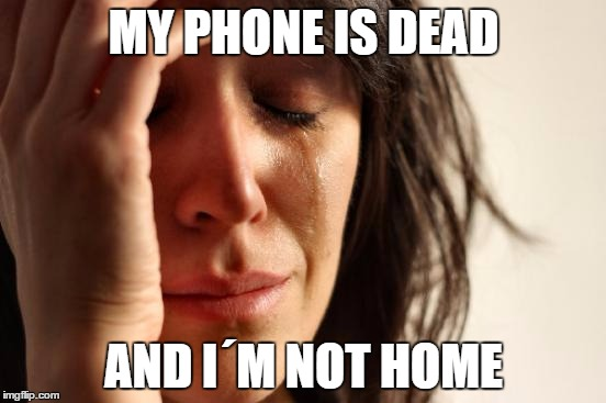 First World Problems Meme | MY PHONE IS DEAD AND I´M NOT HOME | image tagged in memes,first world problems | made w/ Imgflip meme maker