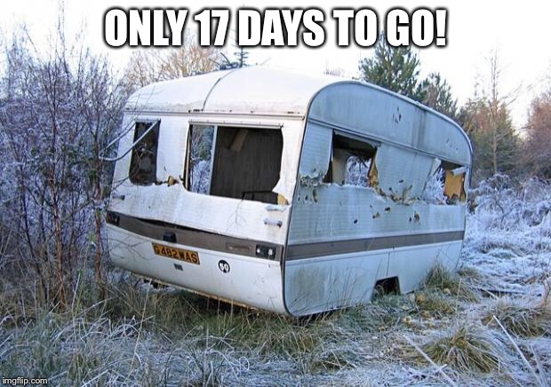 ONLY 17 DAYS TO GO! | image tagged in caravan | made w/ Imgflip meme maker