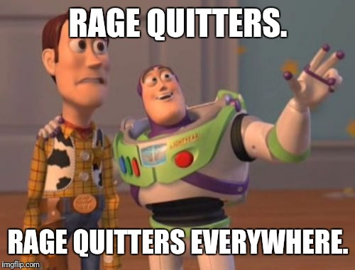X, X Everywhere Meme | RAGE QUITTERS. RAGE QUITTERS EVERYWHERE. | image tagged in memes,x,x everywhere,x x everywhere | made w/ Imgflip meme maker