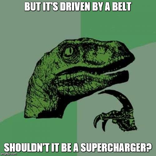 Philosoraptor Meme | BUT IT'S DRIVEN BY A BELT SHOULDN'T IT BE A SUPERCHARGER? | image tagged in memes,philosoraptor | made w/ Imgflip meme maker