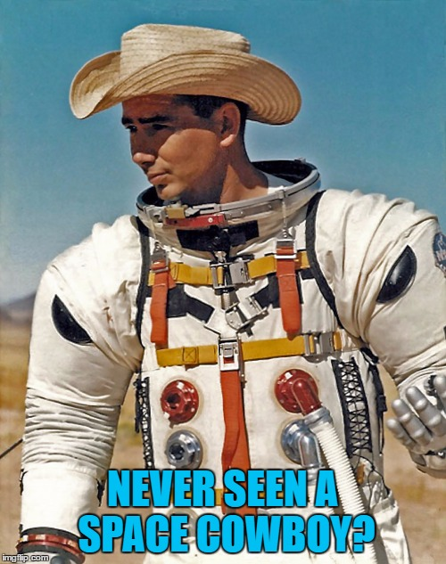 NEVER SEEN A SPACE COWBOY? | made w/ Imgflip meme maker