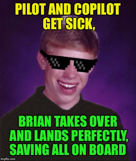 PILOT AND COPILOT GET SICK, BRIAN TAKES OVER AND LANDS PERFECTLY, SAVING ALL ON BOARD | made w/ Imgflip meme maker