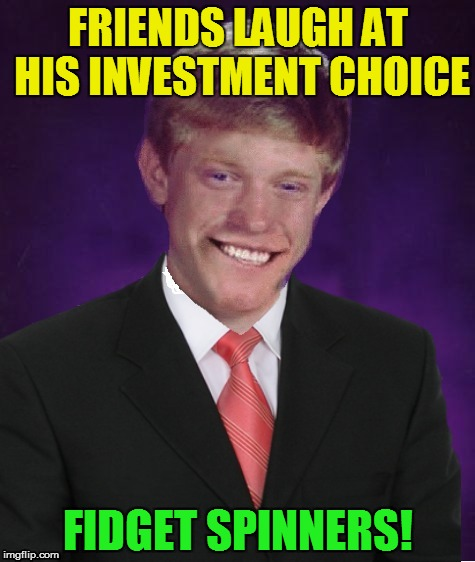 Good Luck Brian - 6/18 to 6/25 - a RebellingFromRebellion event | FRIENDS LAUGH AT HIS INVESTMENT CHOICE FIDGET SPINNERS! | image tagged in good luck brian,memes,good luck brian week,fidget spinner,fidget spinners,funny memes | made w/ Imgflip meme maker