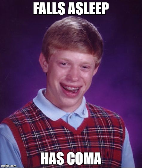 Bad Luck Brian Meme | FALLS ASLEEP HAS COMA | image tagged in memes,bad luck brian | made w/ Imgflip meme maker
