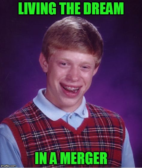 Bad Luck Brian Meme | LIVING THE DREAM IN A MERGER | image tagged in memes,bad luck brian | made w/ Imgflip meme maker