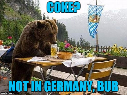 COKE? NOT IN GERMANY, BUB | made w/ Imgflip meme maker