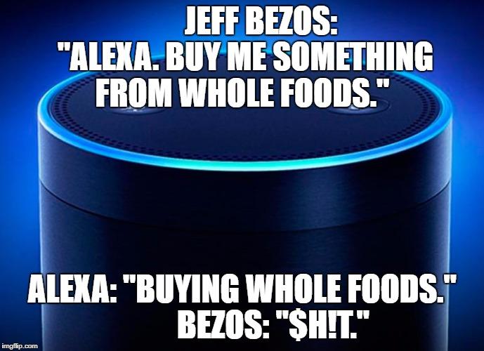 Image Tagged In Alexa Jeff Bezos Amazon Funny Funny Memes Imgflip