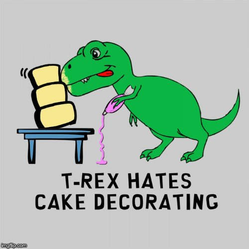 image tagged in t-rex,cake,decorating | made w/ Imgflip meme maker