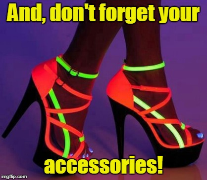And, don't forget your accessories! | made w/ Imgflip meme maker