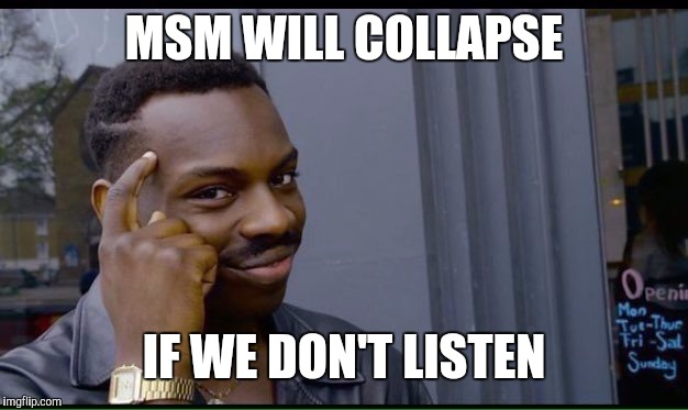 MSM WILL COLLAPSE IF WE DON'T LISTEN | made w/ Imgflip meme maker