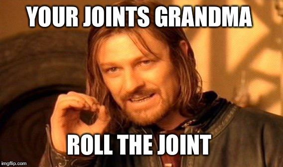 One Does Not Simply Meme | YOUR JOINTS GRANDMA ROLL THE JOINT | image tagged in memes,one does not simply | made w/ Imgflip meme maker