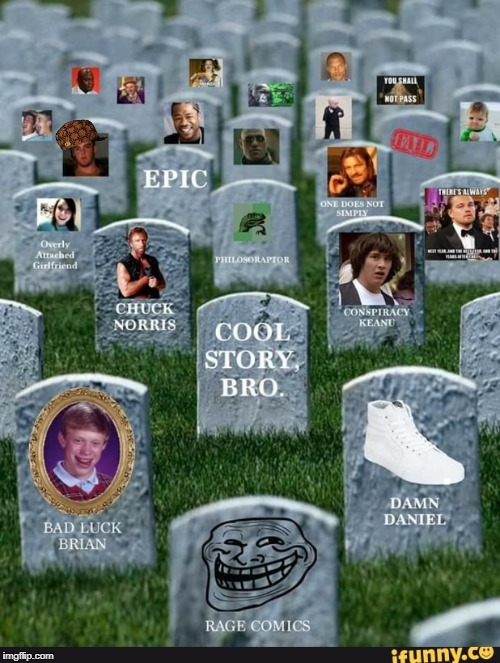 I Guess Imgflip is the meme heaven. Still dont know how Bad Luck Brian got here though. | . | image tagged in meme graveyard,scumbag | made w/ Imgflip meme maker