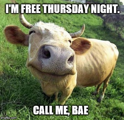 I'M FREE THURSDAY NIGHT. CALL ME, BAE | made w/ Imgflip meme maker