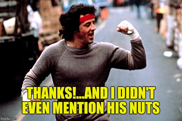 THANKS!...AND I DIDN'T EVEN MENTION HIS NUTS | made w/ Imgflip meme maker