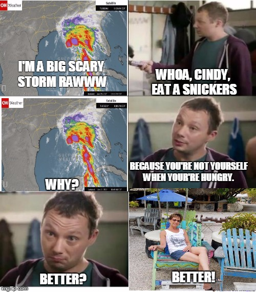Snickers | I'M A BIG SCARY STORM RAWWW WHY? WHOA, CINDY, EAT A SNICKERS BECAUSE YOU'RE NOT YOURSELF WHEN YOUR'RE HUNGRY. BETTER? BETTER! | image tagged in snickers | made w/ Imgflip meme maker