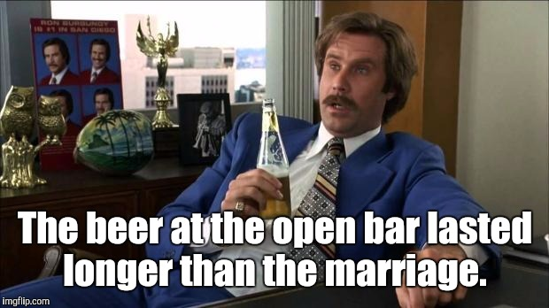 The beer at the open bar lasted longer than the marriage. | made w/ Imgflip meme maker