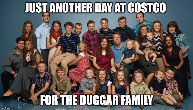 JUST ANOTHER DAY AT COSTCO FOR THE DUGGAR FAMILY | made w/ Imgflip meme maker