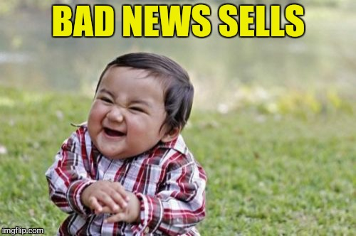 Evil Toddler Meme | BAD NEWS SELLS | image tagged in memes,evil toddler | made w/ Imgflip meme maker