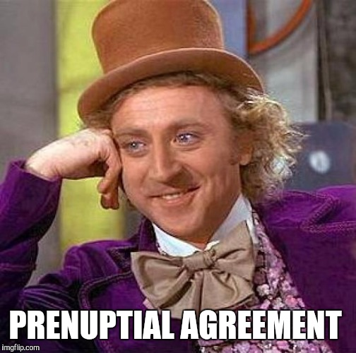 Creepy Condescending Wonka Meme | PRENUPTIAL AGREEMENT | image tagged in memes,creepy condescending wonka | made w/ Imgflip meme maker