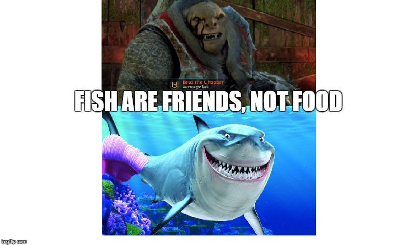 Bruz Vs. Bruce |  FISH ARE FRIENDS, NOT FOOD | image tagged in memes,finding nemo,shadow of war,gaming,funny,e3 | made w/ Imgflip meme maker