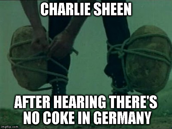CHARLIE SHEEN AFTER HEARING THERE'S NO COKE IN GERMANY | made w/ Imgflip meme maker