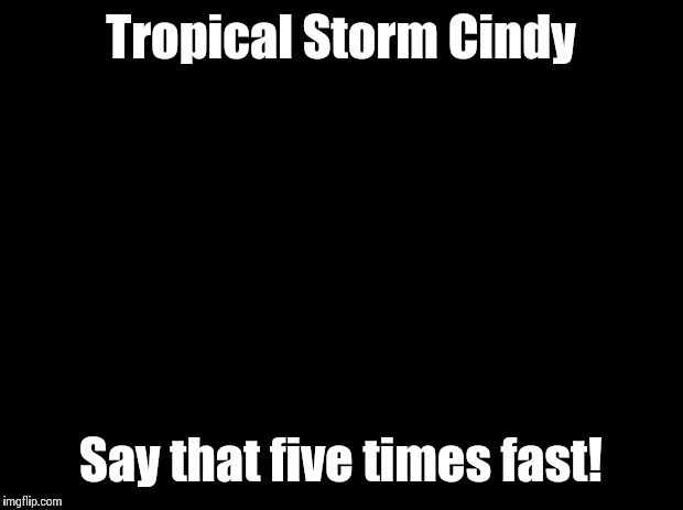 Cindy Brady Shocked | Tropical Storm Cindy Say that five times fast! | image tagged in cindy brady shocked | made w/ Imgflip meme maker
