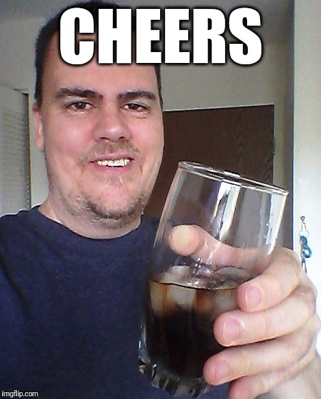 cheers | CHEERS | image tagged in cheers | made w/ Imgflip meme maker