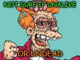 NOT SURE IF UNALIVE OR UNDEAD | made w/ Imgflip meme maker