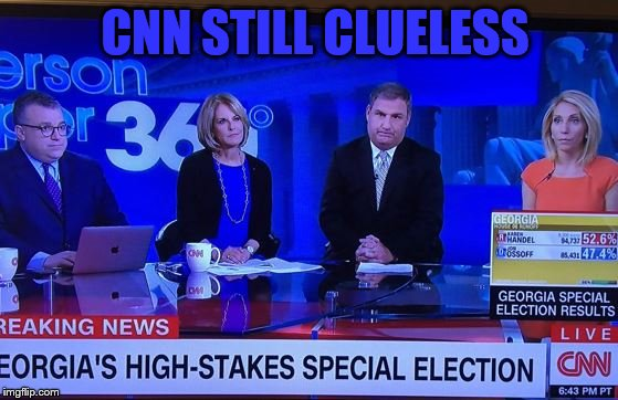 CNN STILL CLUELESS | CNN STILL CLUELESS | image tagged in maga,funny,mainstream media | made w/ Imgflip meme maker