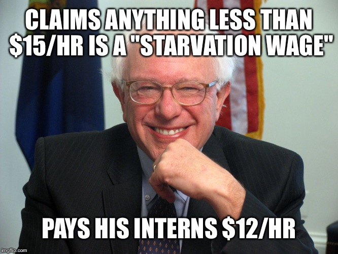 "Vote Bernie Sanders |  CLAIMS ANYTHING LESS THAN $15/HR IS A ""STARVATION WAGE""; PAYS HIS INTERNS $12/HR 