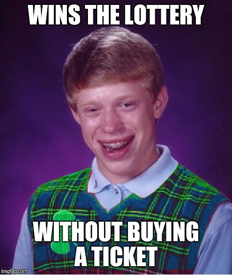 Good Luck Brian Week...A RebellingFromRebellion Event | WINS THE LOTTERY WITHOUT BUYING A TICKET | image tagged in good luck brian,jbmemegeek | made w/ Imgflip meme maker