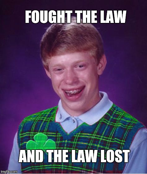 Good Luck Brian Week...A RebellingFromRebellion Event | FOUGHT THE LAW AND THE LAW LOST | image tagged in good luck brian,jbmemegeek | made w/ Imgflip meme maker