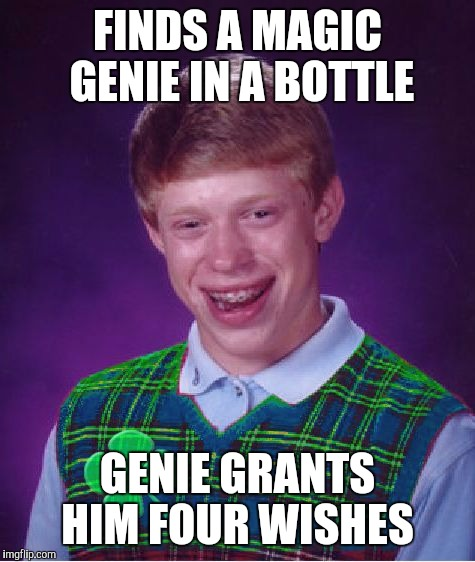 Good Luck Brian Week...A RebellingFromRebellion Event | FINDS A MAGIC GENIE IN A BOTTLE GENIE GRANTS HIM FOUR WISHES | image tagged in good luck brian,jbmemegeek | made w/ Imgflip meme maker